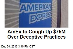 AmEx to Cough Up $75M Over Deceptive Practices