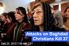 Attacks on Baghdad Christians Kill 37