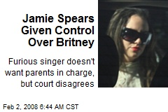 Jamie Spears Given Control Over Britney
