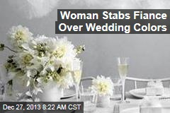 Woman Stabs Fiancee —Over Wedding Colors