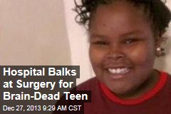 Hospital Balks at Surgery for Brain-Dead Teen
