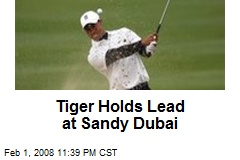 Tiger Holds Lead at Sandy Dubai
