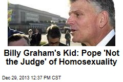 Billy Graham's Kid: Pope 'Not the Judge' of Homosexuality