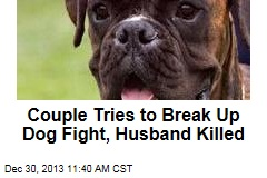 Couple Tries to Break Up Dog Fight, Husband Killed