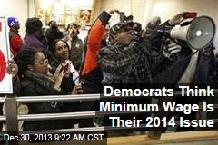 Democrats Think Minimum Wage Is Their 2014 Issue