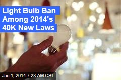 Light Bulb Ban Among 2014's 40K New Laws
