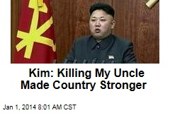 Kim: Killing My Uncle Made Country Stronger