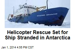 Helicopter Rescue Set for Ship Stranded in Antarctica