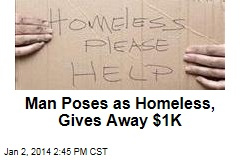 Man Poses as Homeless, Gives Away $1K