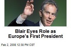 Blair Eyes Role as Europe's First President