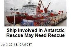 Ship Involved in Antarctic Rescue May Need Rescue