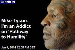 Mike Tyson: I'm an Addict on 'Pathway to Humility'