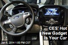 CES' Hot New Gadget Is Your Car