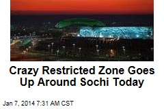 Crazy Restricted Zone Goes Up Around Sochi Today