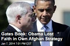 Gates Book: Obama Lost Faith in Own Afghan Strategy