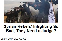 Syrian Rebels' Infighting So Bad, They Need a Judge?