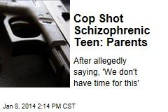Cop Shot Schizophrenic Teen: Parents