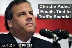 Christie Aides' Emails Tied to Traffic Scandal