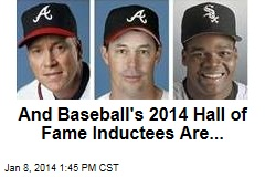 And Baseball's 2014 Hall of Fame Inductees Are...