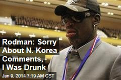 Rodman: Sorry About N. Korea Comments, I Was Drunk