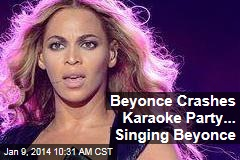 Beyonce Crashes Karaoke Party... Singing Beyonce