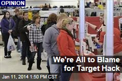 We're All to Blame for Target Hack