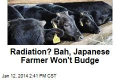 Radiation? Bah, Japanese Farmer Refuses to Budge