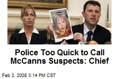 Police Too Quick to Call McCanns Suspects: Chief