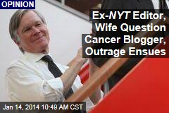 Ex- NYT Editor, Wife Question Cancer Blogger, Outrage Ensues