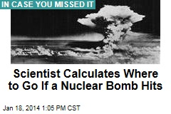 Scientist Calculates Where to Go If a Nuclear Bomb Hits