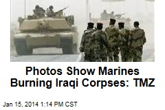 Photos Show Marines Burning Iraqi Corpses: TMZ