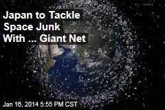 Japan to Tackle Space Junk With ... Giant Net