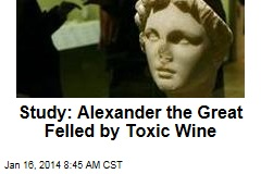 Study: Alexander the Great Felled by Toxic Wine