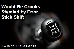 Would-Be Crooks Stymied by Door, Stick Shift