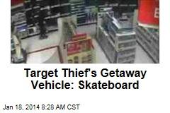Target Thief's Getaway Vehicle: Skateboard