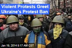 Violent Protests Greet Ukraine's Protest Ban
