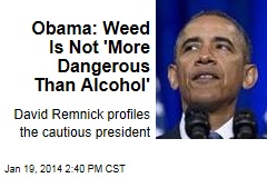 Obama: Weed Is Not 'More Dangerous Than Alcohol'