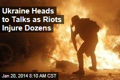 Ukraine Heads to Talks as Riots Injure Dozens