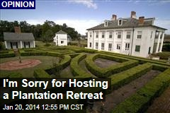 I'm Sorry for Hosting a Plantation Retreat