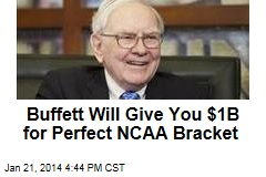 Warren Buffett Will Give You $1B for a Perfect NCAA Bracket