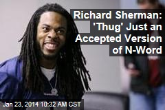 Richard Sherman: 'Thug' Just an Accepted Version of N-Word