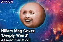 Hillary Mag Cover 'Deeply Weird'
