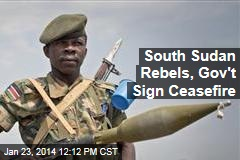 South Sudan Rebels, Gov't Sign Ceasefire
