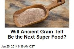 Will Ancient Grain Teff Be the Next Super Food?