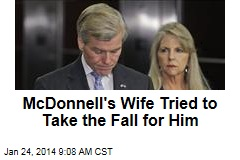 McDonnell's Wife Tried to Take the Fall for Him