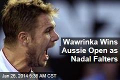 Wawrinka Wins Aussie Open as Nadal Falters