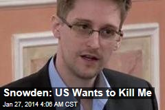Snowden: US Wants to Kill Me