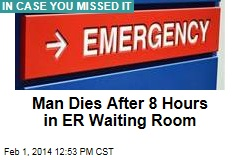 Man Dies After 8 Hours in ER Waiting Room