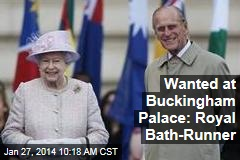Wanted at Buckingham Palace: Royal Bath-Runner