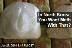 In North Korea, You Want Meth With That?